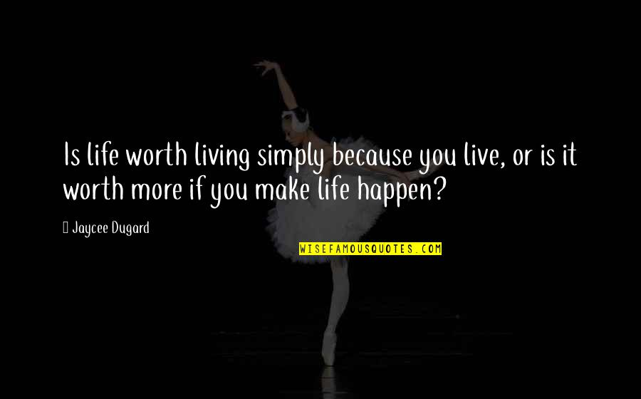 If You're Worth It Quotes By Jaycee Dugard: Is life worth living simply because you live,