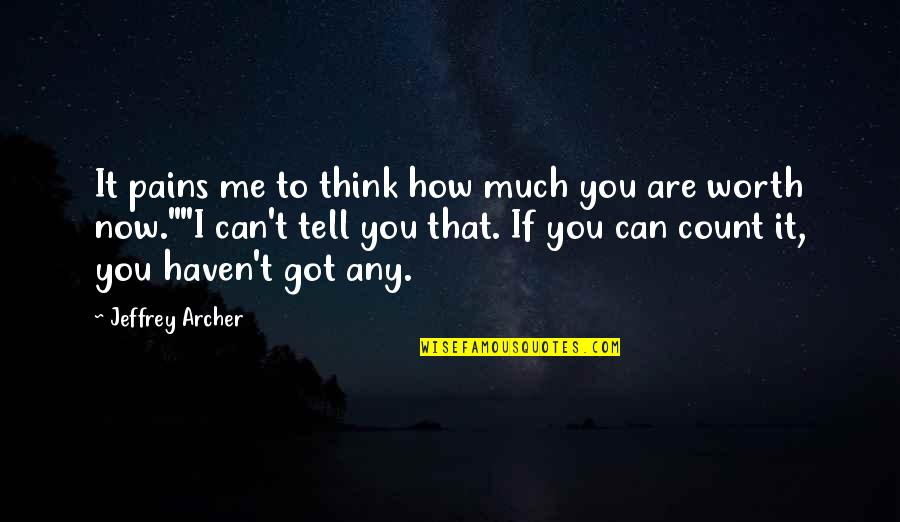 If You're Worth It Quotes By Jeffrey Archer: It pains me to think how much you