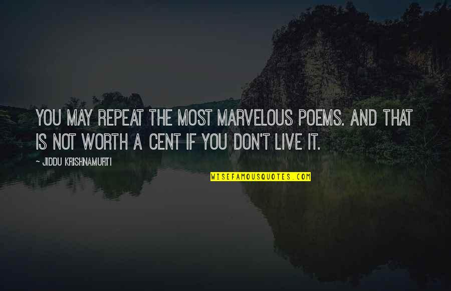 If You're Worth It Quotes By Jiddu Krishnamurti: You may repeat the most marvelous poems. And