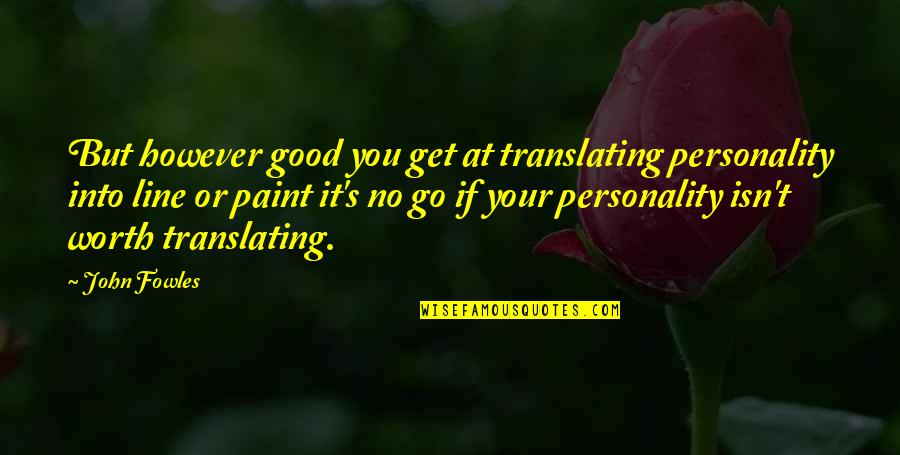 If You're Worth It Quotes By John Fowles: But however good you get at translating personality