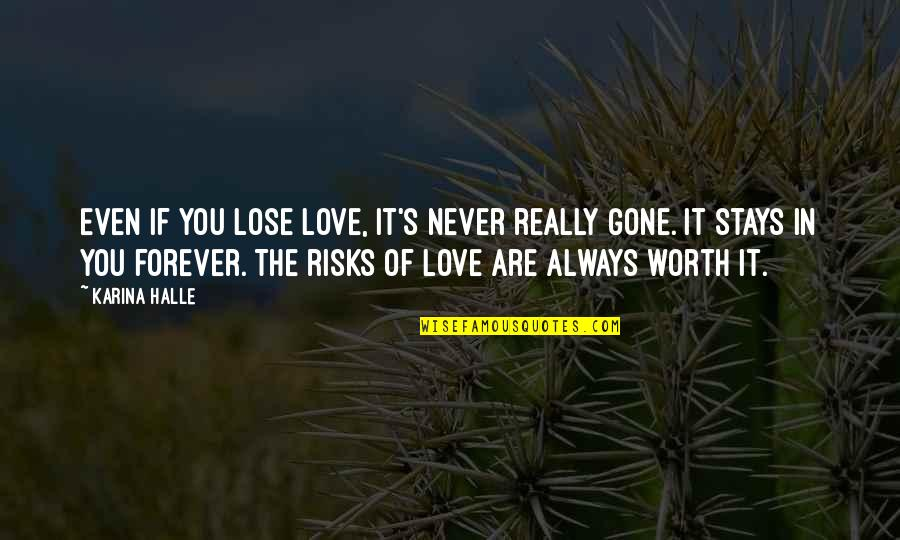 If You're Worth It Quotes By Karina Halle: Even if you lose love, it's never really