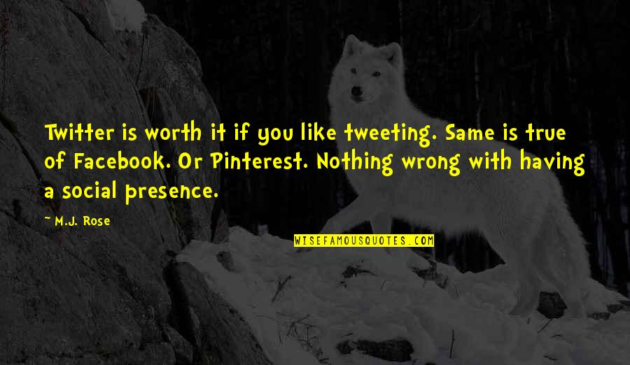 If You're Worth It Quotes By M.J. Rose: Twitter is worth it if you like tweeting.