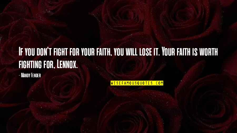 If You're Worth It Quotes By Mandy Fender: If you don't fight for your faith, you