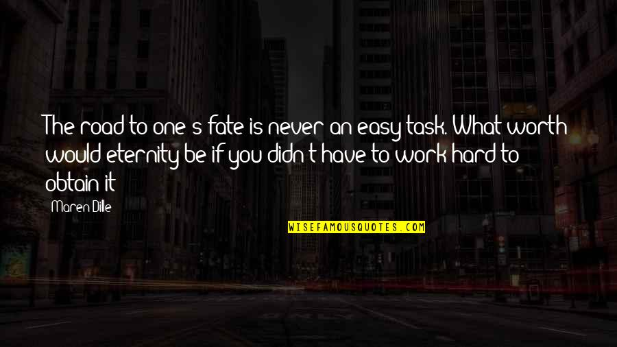 If You're Worth It Quotes By Maren Dille: The road to one's fate is never an
