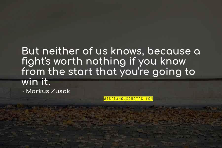 If You're Worth It Quotes By Markus Zusak: But neither of us knows, because a fight's