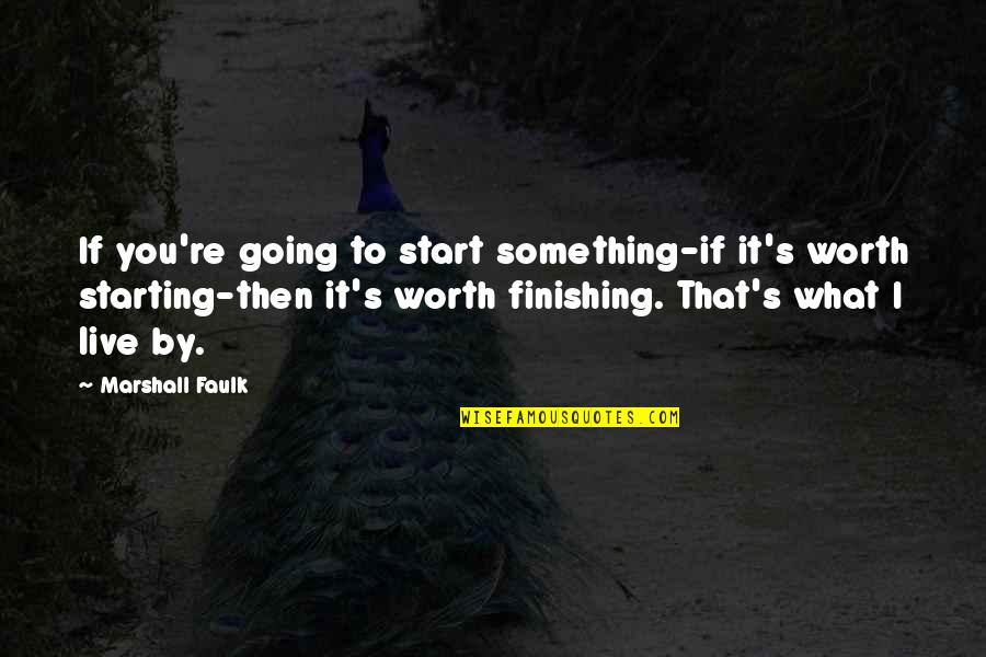 If You're Worth It Quotes By Marshall Faulk: If you're going to start something-if it's worth