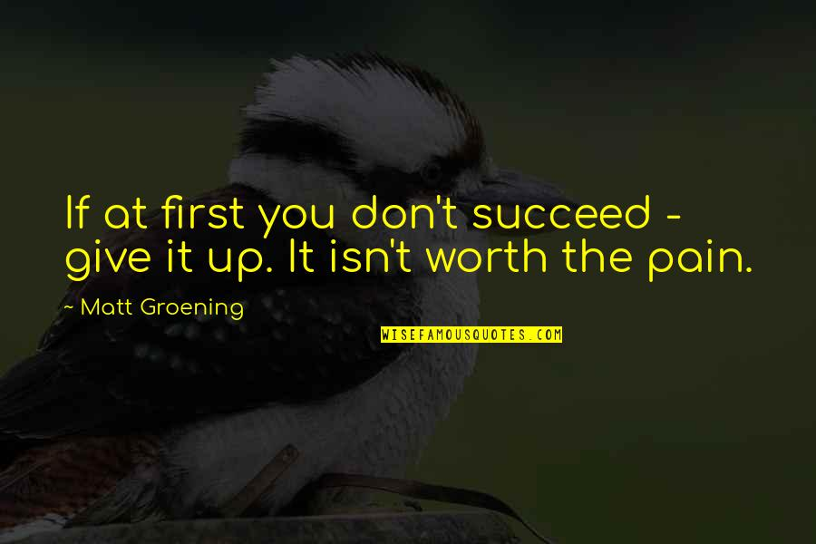 If You're Worth It Quotes By Matt Groening: If at first you don't succeed - give