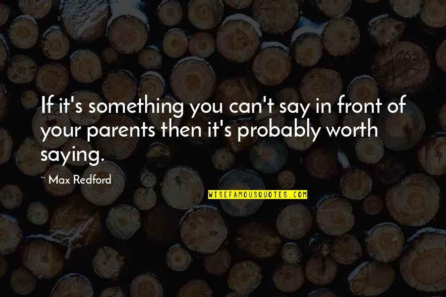 If You're Worth It Quotes By Max Redford: If it's something you can't say in front