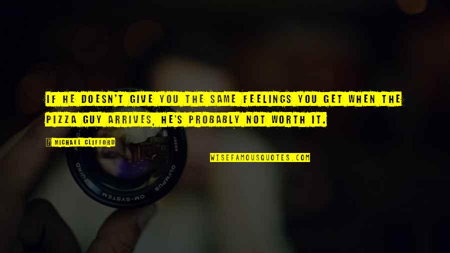 If You're Worth It Quotes By Michael Clifford: If he doesn't give you the same feelings