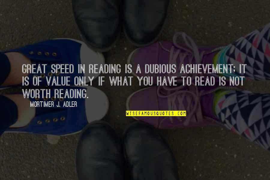 If You're Worth It Quotes By Mortimer J. Adler: Great speed in reading is a dubious achievement;