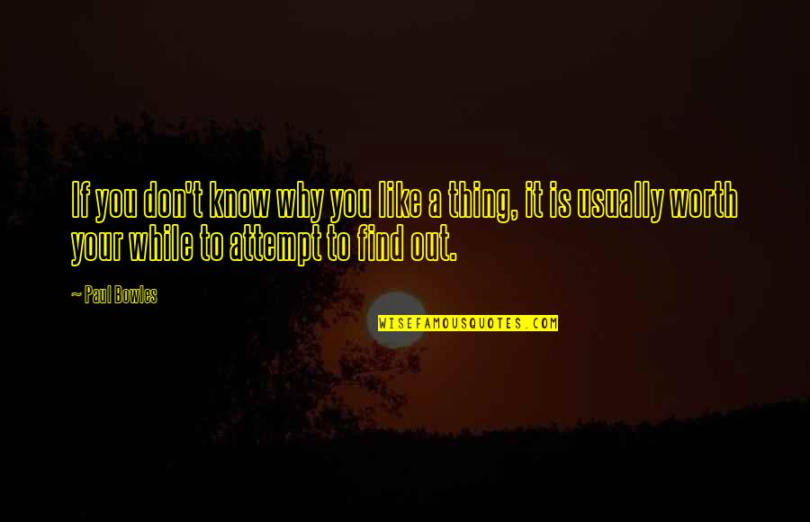 If You're Worth It Quotes By Paul Bowles: If you don't know why you like a