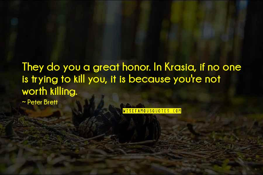 If You're Worth It Quotes By Peter Brett: They do you a great honor. In Krasia,