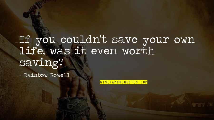 If You're Worth It Quotes By Rainbow Rowell: If you couldn't save your own life, was