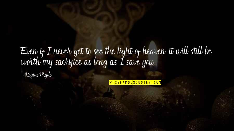 If You're Worth It Quotes By Reyna Pryde: Even if I never get to see the