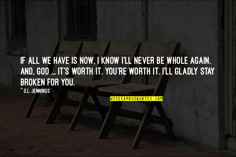 If You're Worth It Quotes By S.L. Jennings: If all we have is now, I know
