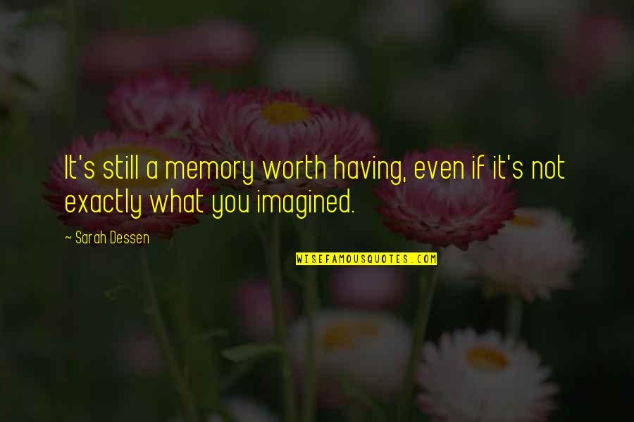 If You're Worth It Quotes By Sarah Dessen: It's still a memory worth having, even if