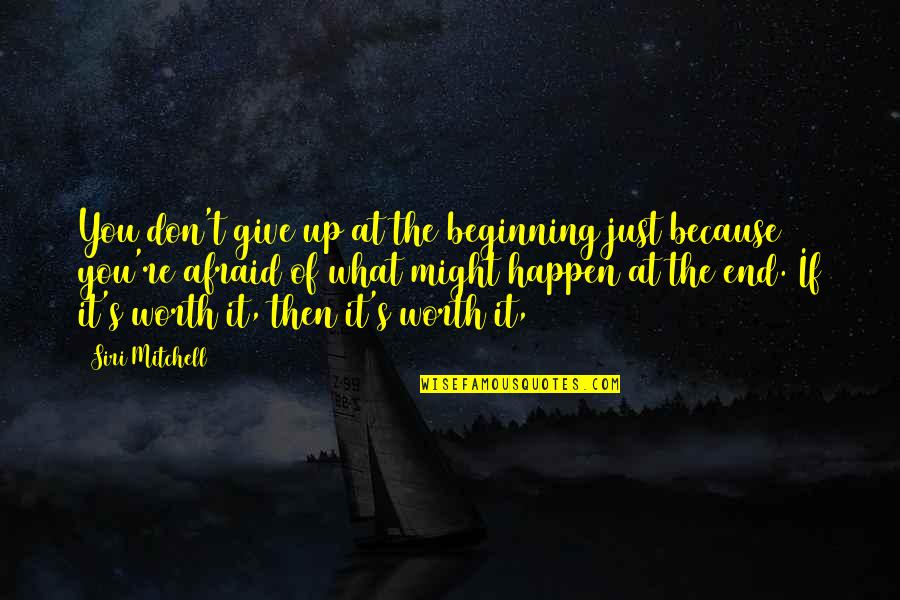 If You're Worth It Quotes By Siri Mitchell: You don't give up at the beginning just