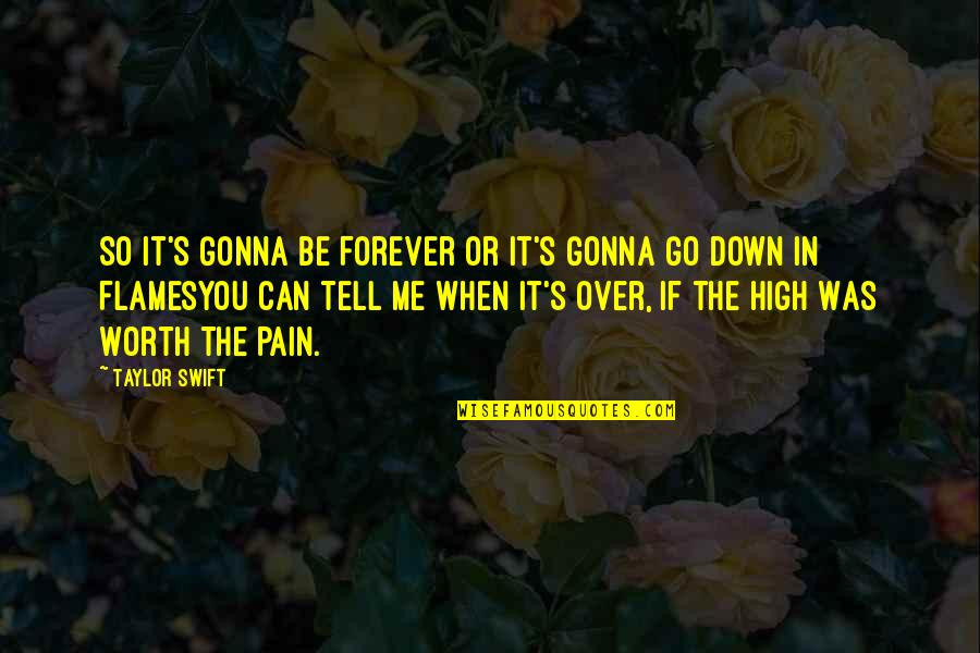 If You're Worth It Quotes By Taylor Swift: So It's Gonna Be Forever or It's Gonna