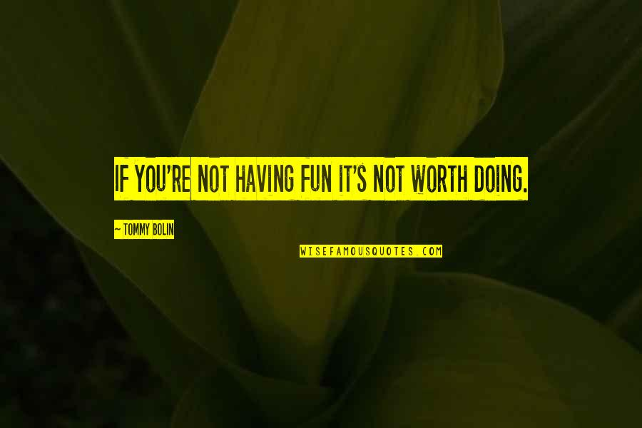 If You're Worth It Quotes By Tommy Bolin: If you're not having fun it's not worth