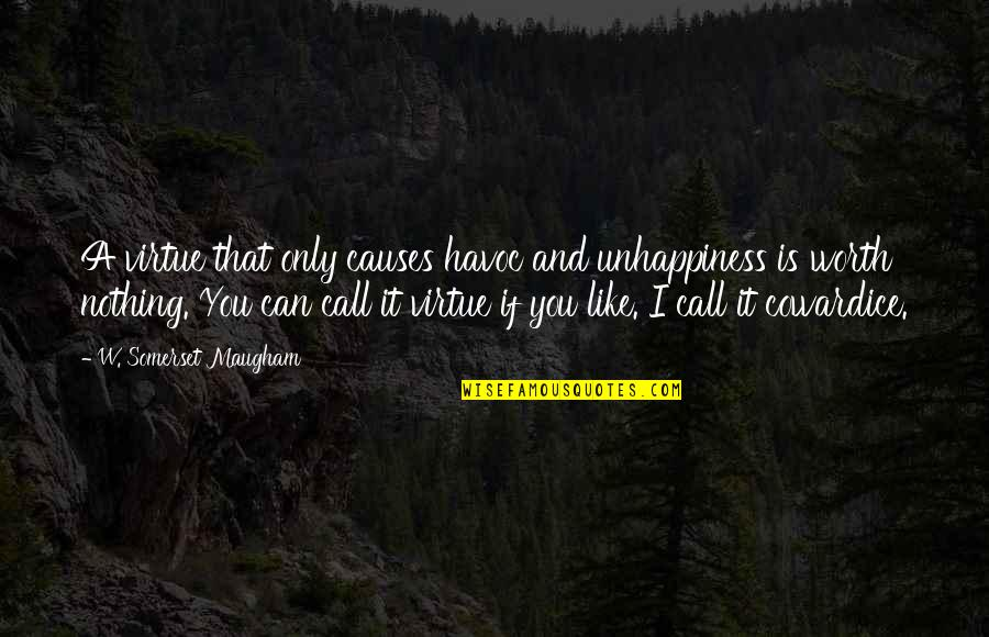 If You're Worth It Quotes By W. Somerset Maugham: A virtue that only causes havoc and unhappiness