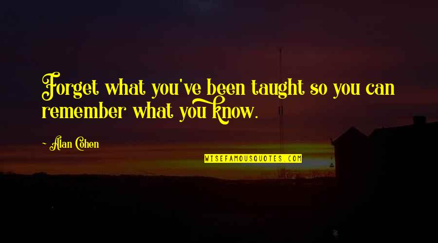 Ignacia Quotes By Alan Cohen: Forget what you've been taught so you can