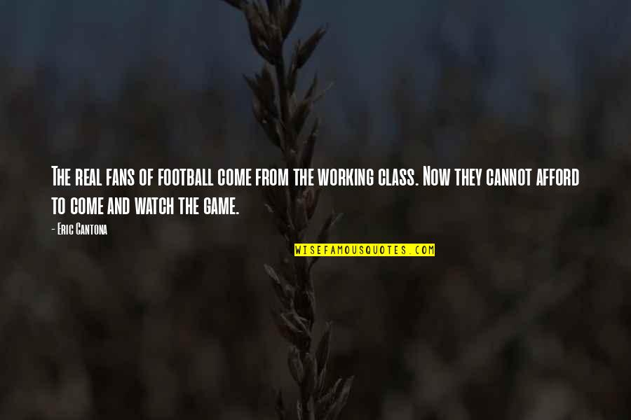 Ignacia Quotes By Eric Cantona: The real fans of football come from the