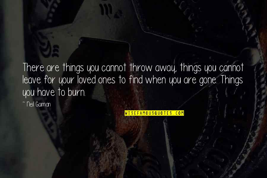 Ignacia Quotes By Neil Gaiman: There are things you cannot throw away, things