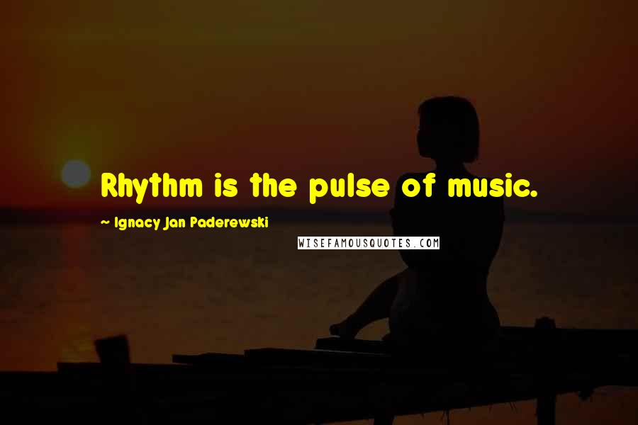 Ignacy Jan Paderewski quotes: Rhythm is the pulse of music.