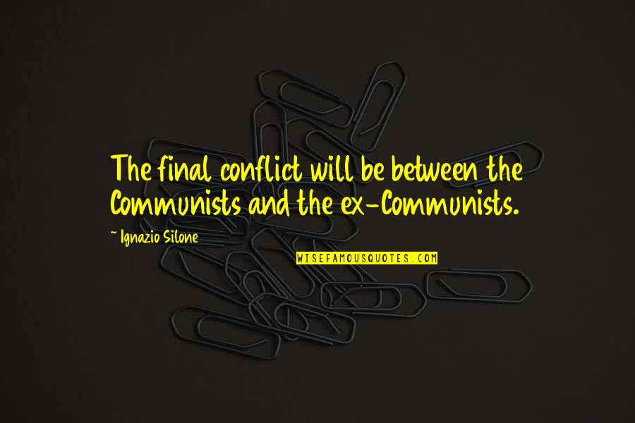 Ignazio Silone Quotes By Ignazio Silone: The final conflict will be between the Communists