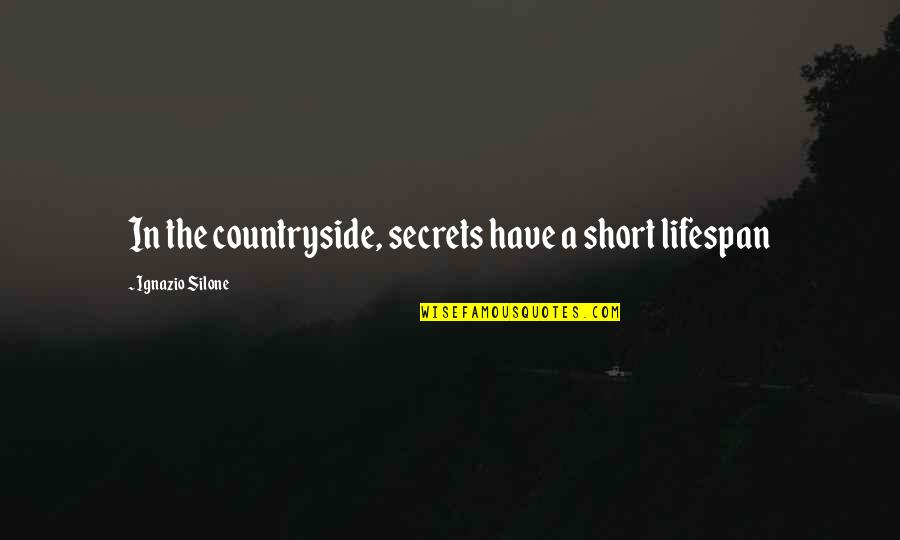 Ignazio Silone Quotes By Ignazio Silone: In the countryside, secrets have a short lifespan