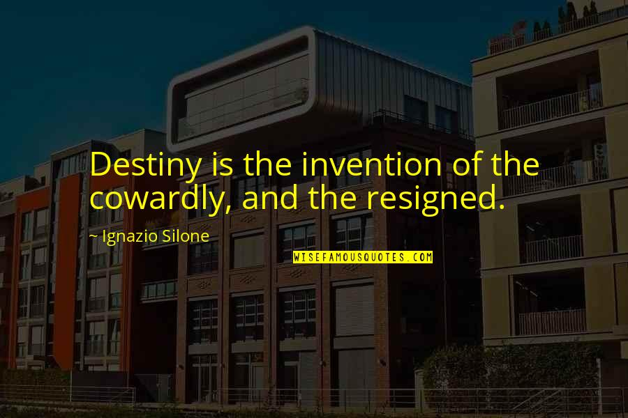 Ignazio Silone Quotes By Ignazio Silone: Destiny is the invention of the cowardly, and