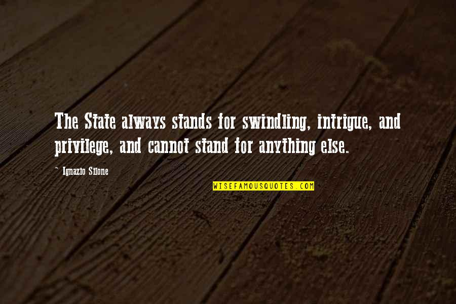 Ignazio Silone Quotes By Ignazio Silone: The State always stands for swindling, intrigue, and