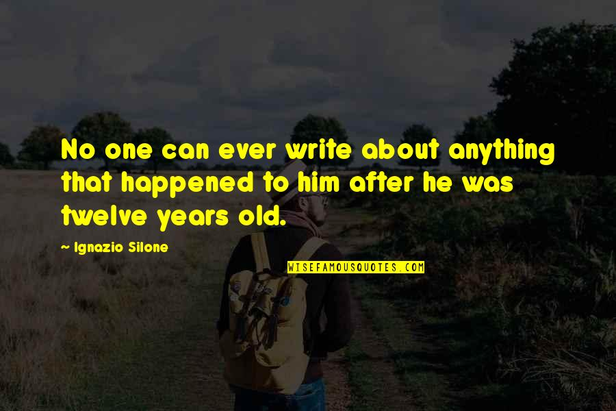 Ignazio Silone Quotes By Ignazio Silone: No one can ever write about anything that
