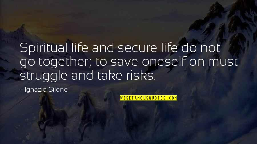 Ignazio Silone Quotes By Ignazio Silone: Spiritual life and secure life do not go