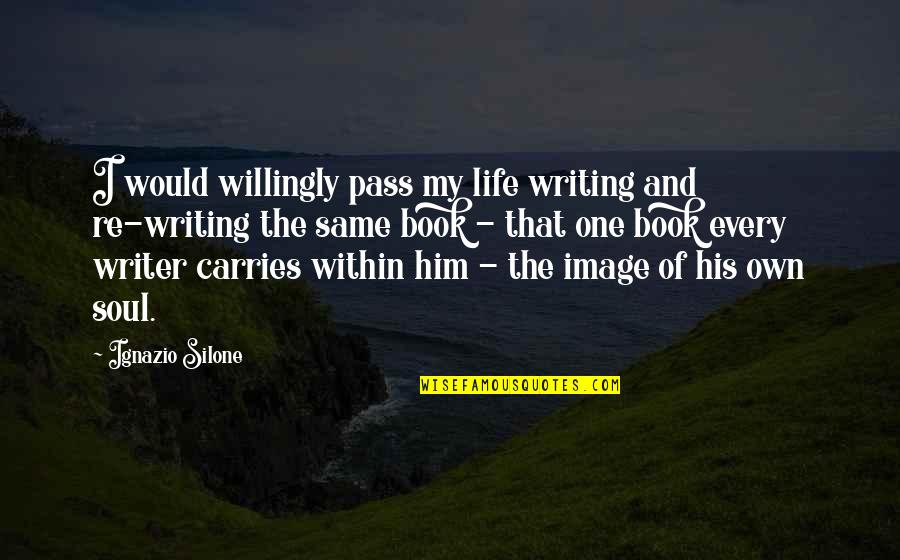 Ignazio Silone Quotes By Ignazio Silone: I would willingly pass my life writing and
