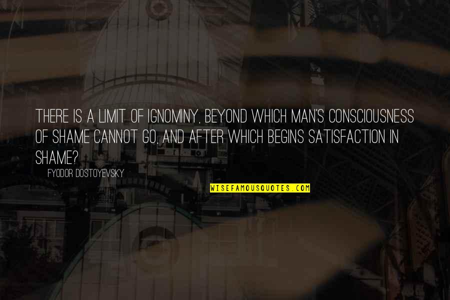 Ignominy Quotes By Fyodor Dostoyevsky: there is a limit of ignominy, beyond which