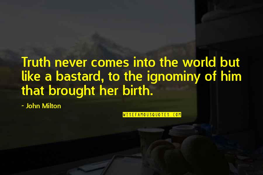 Ignominy Quotes By John Milton: Truth never comes into the world but like