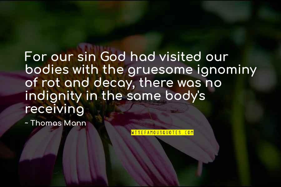 Ignominy Quotes By Thomas Mann: For our sin God had visited our bodies