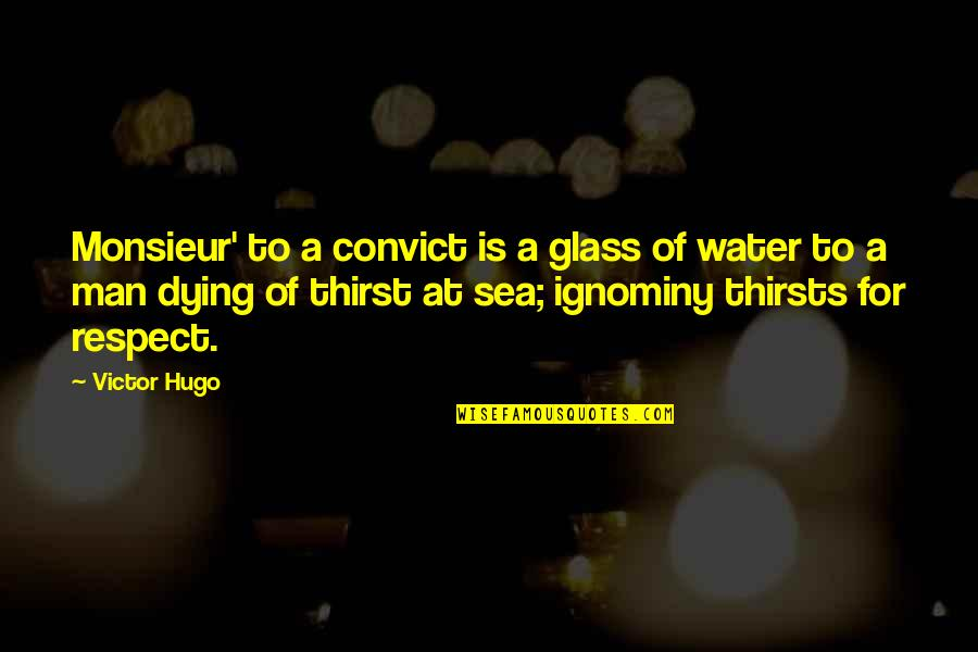 Ignominy Quotes By Victor Hugo: Monsieur' to a convict is a glass of