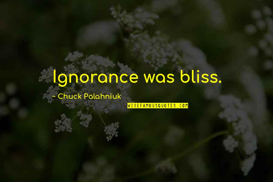 Ignorance And Bliss Quotes By Chuck Palahniuk: Ignorance was bliss.