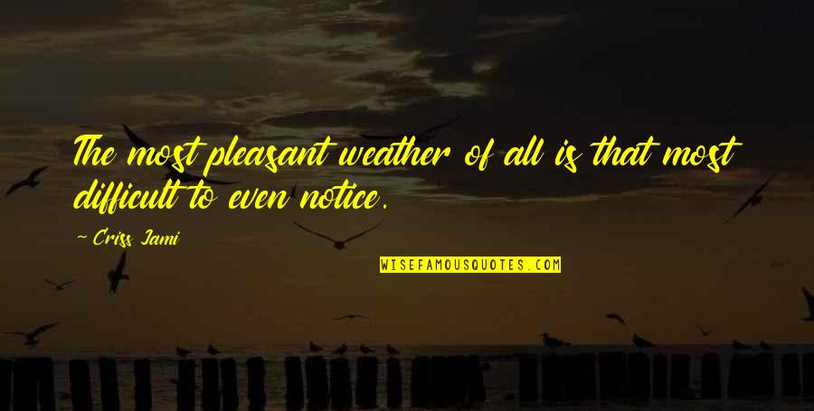 Ignorance And Bliss Quotes By Criss Jami: The most pleasant weather of all is that