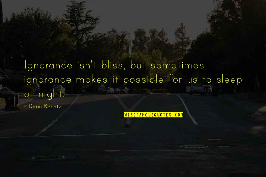 Ignorance And Bliss Quotes By Dean Koontz: Ignorance isn't bliss, but sometimes ignorance makes it