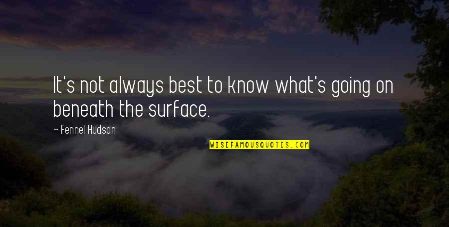 Ignorance And Bliss Quotes By Fennel Hudson: It's not always best to know what's going