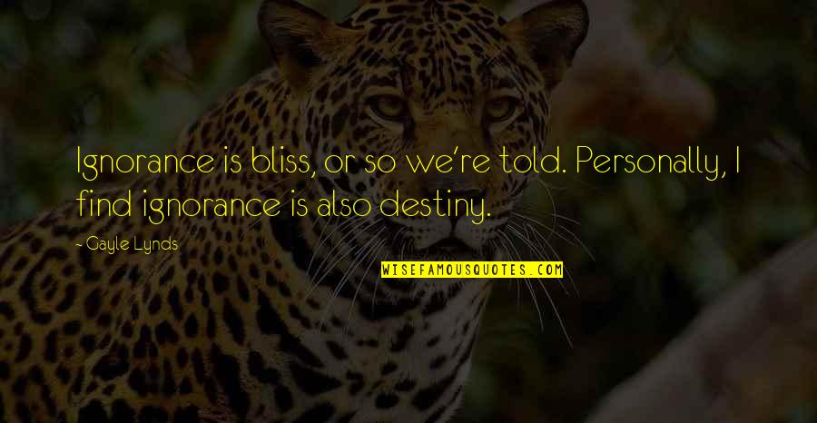 Ignorance And Bliss Quotes By Gayle Lynds: Ignorance is bliss, or so we're told. Personally,