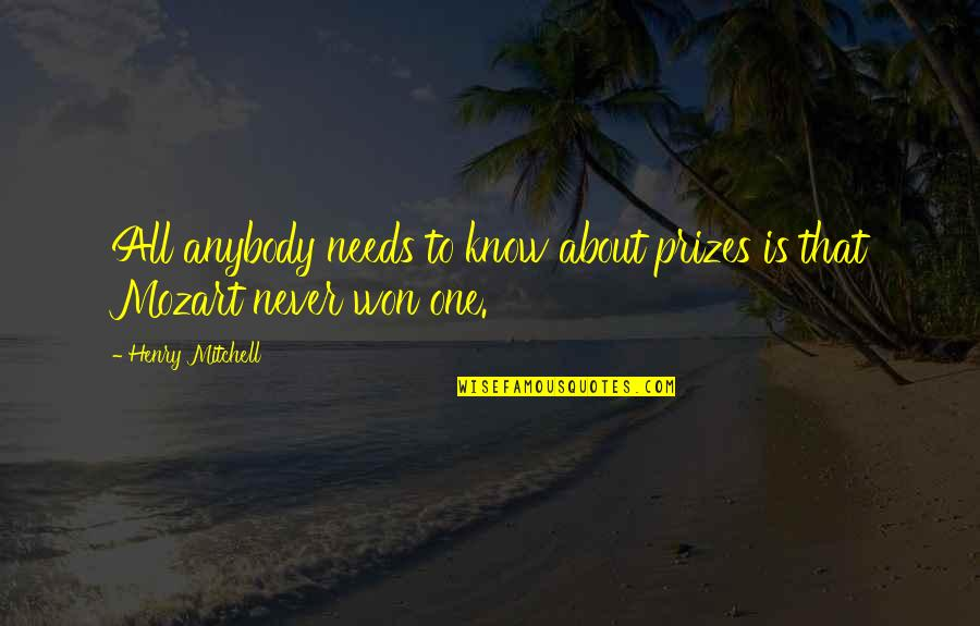 Ignorance And Bliss Quotes By Henry Mitchell: All anybody needs to know about prizes is