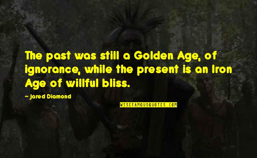 Ignorance And Bliss Quotes By Jared Diamond: The past was still a Golden Age, of