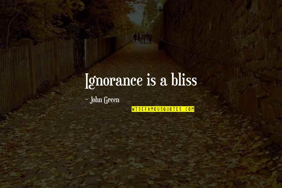 Ignorance And Bliss Quotes By John Green: Ignorance is a bliss