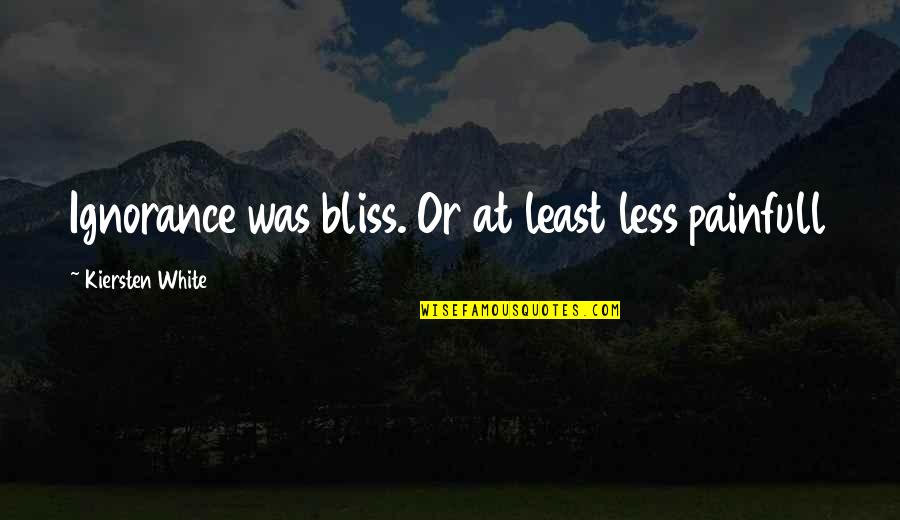 Ignorance And Bliss Quotes By Kiersten White: Ignorance was bliss. Or at least less painfull