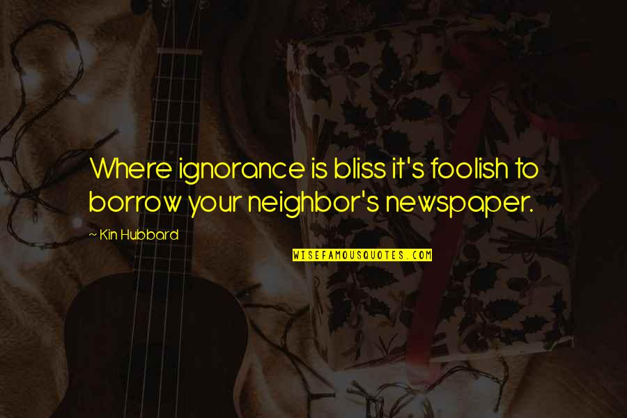 Ignorance And Bliss Quotes By Kin Hubbard: Where ignorance is bliss it's foolish to borrow