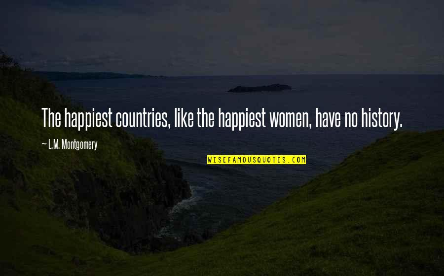 Ignorance And Bliss Quotes By L.M. Montgomery: The happiest countries, like the happiest women, have